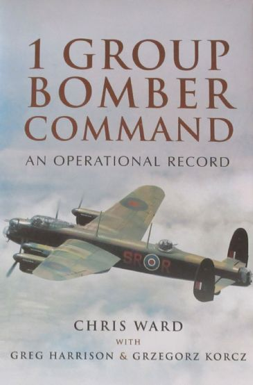 1 Group Bomber Command - An Operational Record, by Chris Ward and Steve Smith